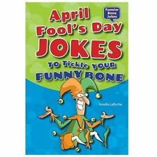 April Fool's Day Jokes to Tickle Your Funny Bone (Funnier Bone Jokes)-ExLibrary