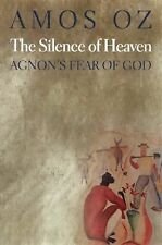 The Silence of Heaven - Agnon's Fear of God by Amos Oz (2000, Hardcover)