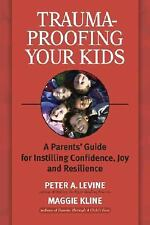 Trauma-Proofing Your Kids : A Parents' Guide for Instilling Confidence, Joy...