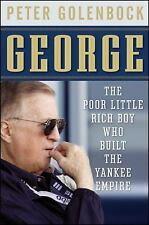 George: The Poor Little Rich Boy Who Built the Yankee Empire Golenbock, Peter H