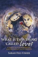 What Is This Thing Called Love? : A Guide to Psychoanalytic Psychotherapy...