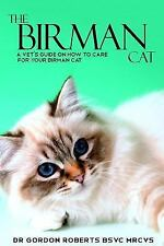 The Birman Cat : A Vet's Guide on How to Care from Your Birman Cat by Gordon...