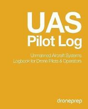 UAS Pilot Log: Unmanned Aircraft Systems Logbook for Drone Pilots and...