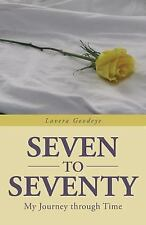 Seven to Seventy : My Journey Through Time by Lavera Goodeye (2013, Paperback)