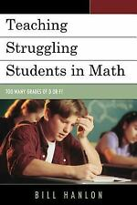 Teaching Struggling Students in Math: Too Many Grades of D or F? by Hanlon, Bil