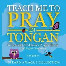 Teach Me to Pray in Tongan : A Colorful Children's Prayer Book by Mary...