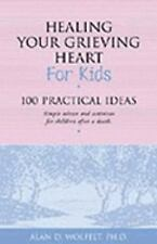 Healing Your Grieving Heart: Healing Your Grieving Heart for Kids : 100...
