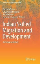Indian Skilled Migration and Development : To Europe and Back (2014, Hardcover)