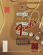 50 Years of Fender : Half a Century of the Greatest Electric Guitars by Tony...