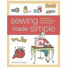 Threads Sewing Made Simple : The Essential Guide to Teaching Yourself to Sew...