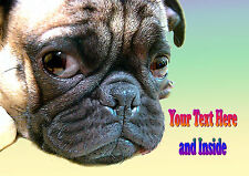 PERSONALISED PUG DOG BIRTHDAY ANY OCCASION CARD Your own words/Illus Insert