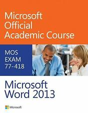Exam 77-418 Microsoft Word 2013 by Microsoft Official Academic Course