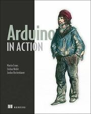 Arduino in Action by Martin Evans, Joshua Noble, Jordan Hochenbaum and Mark...