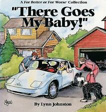 There Goes My Baby! (A for Better Or Worse Collection) by Lynn Johnston