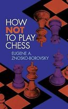 How Not to Play Chess (Dover Chess), Znosko-Borovsky, Eugene A., Good Book
