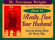 How to Really Love Your Husband: Love-In-Action Ideas for Everyday