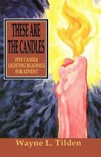 These Are the Candles: Five Candle Lighting Readings for Advent Wayne L. Tilden
