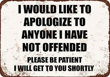 "7"" x 10"" Metal Sign - I WOULD LIKE TO APOLOGIZE TO ANYONE I HAVE NOT YET OFFENDE"