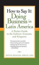 How to Say It: Doing Business in Latin America: A Pocket Guide to the Culture, C