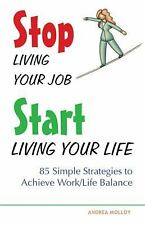 Stop Living Your Job, Start Living Your Life : 85 Simple Strategies to...