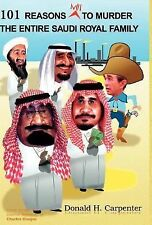101 Reasons NOT to Murder the Entire Saudi Royal Family by Donald H....