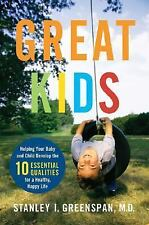 Great Kids: Helping Your Baby and Child Develop the Ten Essential Qualities for
