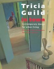 TRICIA GUILD IN TOWN: CONTEMPORARY DESIGN FOR URBAN LIVING ELSPETH THOMPSON Book