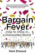 Bargain Fever : How to Shop in a Discounted World by Mark Ellwood (2014,...