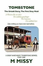 Tombstone : The Untold Story, the First Sissy Maid by M. Missy (2012, Paperback)