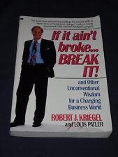 IF IT AIN'T BROKE BREAK IT Unconventional Business World ROBERT J. KRIEGEL