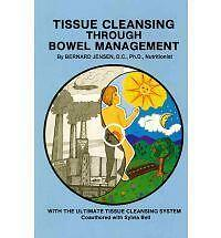 Tissue Cleansing Through Bowel Management by Bernard Jensen Ph.D., Bernard...