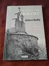 CHAPELLES DE PROVENCE - ORIGINES, ARCHITECTURE, CROYANCES - ROBERT BAILLY