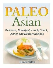 Paleo Asian Recipes : Delicious, Breakfast, Lunch, Snack, Dinner and Dessert...