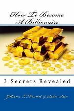 How to Become a Billionaire by Jilliann L'Meuriat (2014, Paperback)