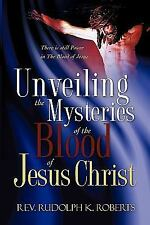 Unveiling the Mysteries of the Blood of Jesus Christ : There Is Still Power...