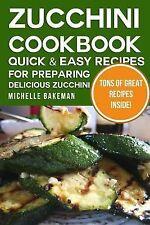 Zucchini Cookbook : Quick and Easy Recipes for Preparing Delicious Zucchini...