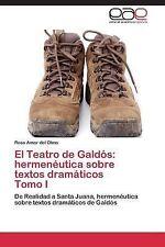 El Teatro de Galdos : Hermeneutica Sobre Textos Dramaticos Tomo I by Amor Del...