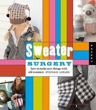 Sweater Surgery: How to Make New Things with Old Sweaters (Domestic Arts for Cra