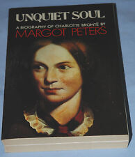 UNQUIET SOUL - A Biography of Charlotte Bronte; Margot Peters p/b 1987