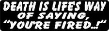 "DEATH IS LIFE'S WAY OF SAYING ""YOU'RE FIRED..!"" HELMET STICKER"