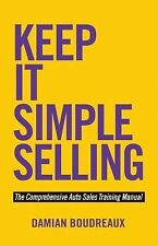 Keep It Simple Selling : The Comprehensive Auto Sales Training Manual by...