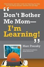 Don't Bother Me Mom--I'm Learning! Marc Prensky Paperback