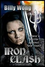 Legend of the Iron Flower: Iron Clash by Billy Wong (2014, Paperback)