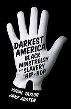 Darkest America: Black Minstrelsy from Slavery to Hip-Hop by Taylor, Yuval, Aus