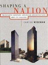 Shaping A Nation: Twentieth Century American Architecture And Its Makers