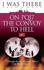 I Was There on PQ17 the Convoy to Hell: Through the Icy Russian Waters of...