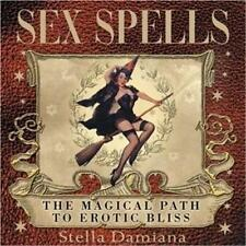 SEX SPELLS: Magical Path to Erotic Bliss, by Stella Damiana!