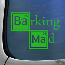 Barking Mad Car Window Bumper Sticker - Funny Walter White Breaking Bad Parody