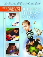 The Common Core Approach to Building Literacy in Boys by Liz Knowles (2014,...