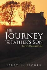 The Journey of My Father's Son : Tales of a Sharecropper's Son by Jerry L....